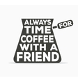 Always time for coffee with a friend - creative vector image