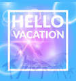 poster with lettering hello vacation vector image