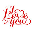 i love you handwritten calligraphy text for day of vector image