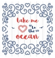Nautical typography poster Take me to the ocean vector image