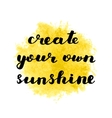 Create your own sunshine Brush lettering vector image