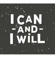 I can and i will - creative quote hand vector image