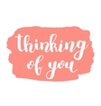 Thinking of you Brush lettering vector image