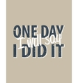 One day i will say i did it - creative quote vector image