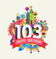 Happy birthday 103 year greeting card poster color vector image