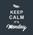 keep calm its monday quote on dark background vector image