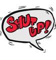 words shut up in cartoon speech bubble vector image