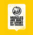 muscles are built by effort not excuses workout vector image