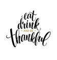 Eat drink and be thankful Hand drawn inscription vector image