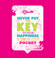 never put the key to your happiness in someone vector image