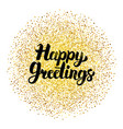 happy greetings lettering over gold vector image