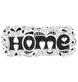 Hand drawn with lettering Home and vector image
