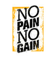 no pain no gain workout and fitness motivation vector image