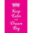 Keep Calm and Dream Big poster vector image