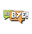 bye short message speech bubble in retro style vector image
