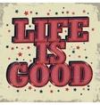 Life is good typographic emblem vector image