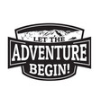let the adventure begin emblem or stamp vector image