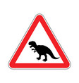 attention dinosaur dangers of red road sign vector image