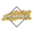 Happy thanksgiving day greeting card with gold vector image
