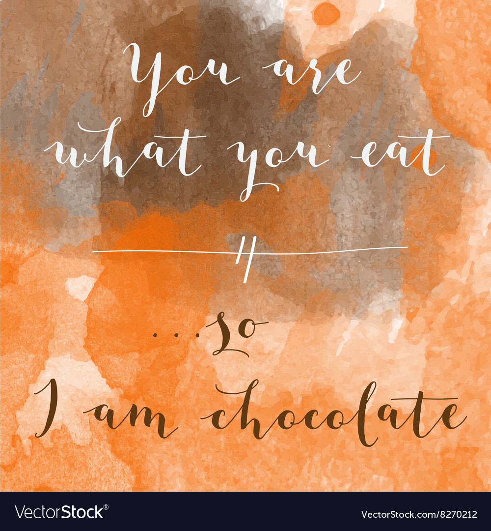 You are what you eat so i am chocolate motivation vector
