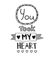 you took my heart quote vector image