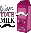 Wear Your Milk Mustache vector image