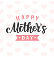 happy mothers day card with modern calligraphy vector image
