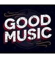 Good music typography Vintage tee print design T vector image