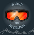ski goggles and mountains - snowboarding season vector image