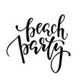Beach party hand drawn calligraphy and brush pen vector image