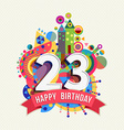 Happy birthday 23 year greeting card poster color vector image