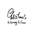 christmas lettering design christmas is coming to vector image