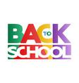 multicolored design inscription back to school vector image