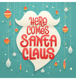 Here comes Santa Claus lettering on white beard vector image