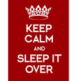 Keep Calm and Sleep It Over poster vector image