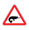attention shrimp dangers of red road sign vector image