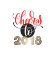 cheers to 2018 hand lettering poster to new year vector image