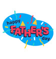 Happy fathers day cartoon sticker with serpantine vector image