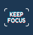 keep focus inspirational phrase vector image