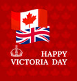 happy victoria day card with flag crown maple vector image