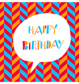 Happy Birthday In white speech bubble On chevron vector image