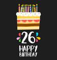 happy birthday card 26 twenty six year cake vector image