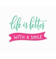 Life is better with a smile lettering vector image