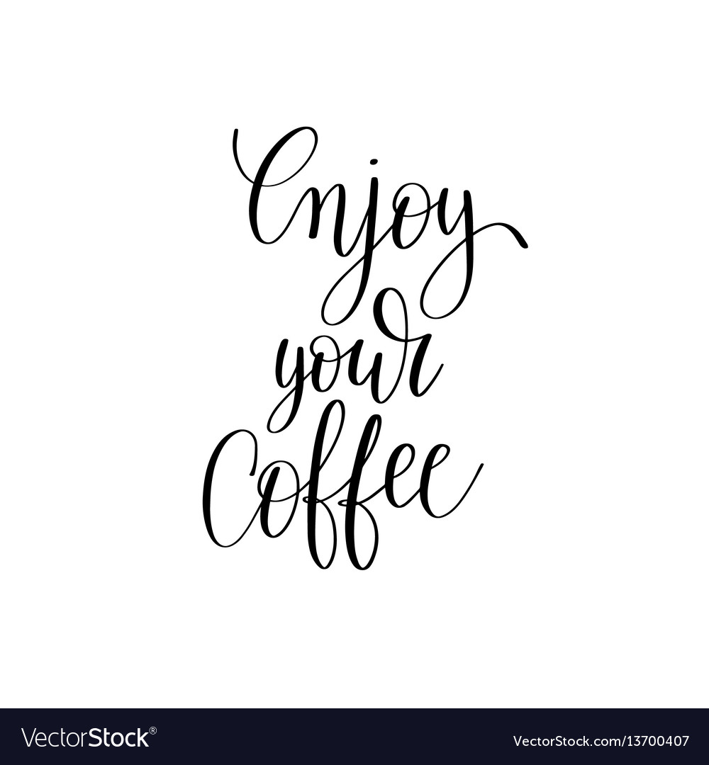 Enjoy your coffee black and white hand written vector