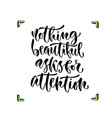 Nothing beautiful asks for attention vector image