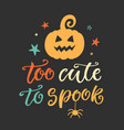 too cute to spook halloween party poster vector image