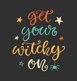 get your witchy on halloween party poster vector image