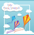 Happy Makar Sankranti card with kites vector image
