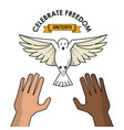 Celebrate freedom hands black and white pigeon vector image