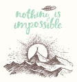 Drawn quote Nothing impossible Man top mountain vector image